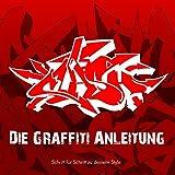 Die Graffiti Anleitung: Schritt für Schritt zu...