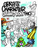 Graffiti Character Colouring Book Two: 30 pages of...